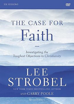 The Case For Faith: Six-Session Small Group Revised Edition