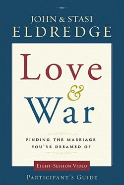 Love and War: Finding the Marriage You've Dreamed Of - Participant's Guide