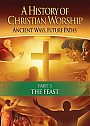 History of Christian Worship: Part 3 The Feast - VOD