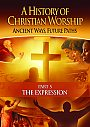 A History of Christian Worship: Part 5 The Expression - DVD