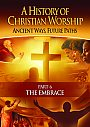 A History of Christian Worship: Part 6 The Embrace - DVD