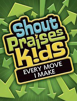 Shout Praises Kids: Every Move I Make