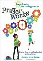 Prayer Works: Prayer Strategy and Training for Kids - Book