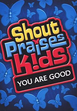 Shout Praises Kids: You Are Good