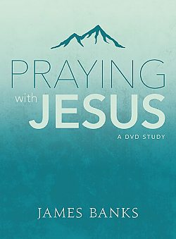 Praying With Jesus: Study Guide