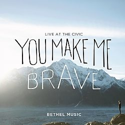 Bethel Music: You Make Me Brave - Live at the Civic