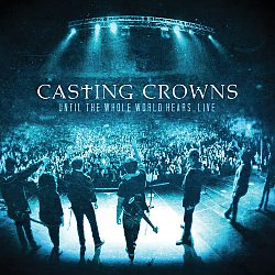 Casting Crowns: Until the Whole World Hears - LIVE / CD