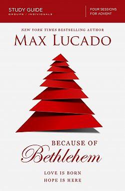 Max Lucado: Because of Bethlehem - Study Guide