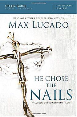 Max Lucado: He Chose the Nails - Study Guide