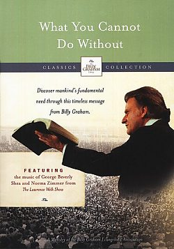 Billy Graham Message: What You Cannot Do Without