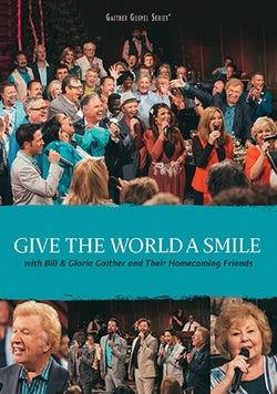 Gaither & Homecoming Friends: Give the World A Smile