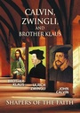 Calvin Zwingli Brother Klaus: Shapers of the Faith - VOD