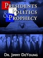 Presidents Politics and Prophecy