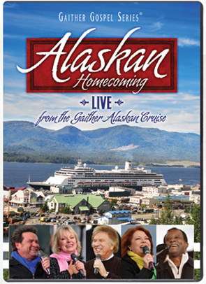 Bill & Gloria Gaither & Their Homecoming Friends: Alaskan Homecoming