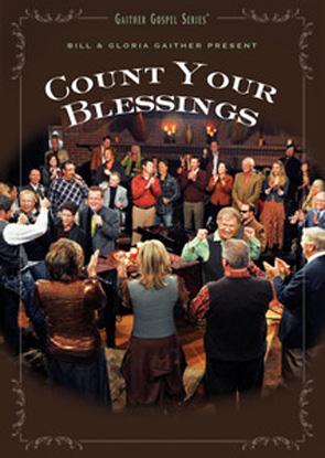 Bill & Gloria Gaither & Their Homecoming Friends: Count Your Blessings