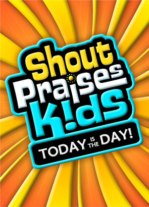 Shout Praises Kids: Today Is The Day!