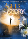 Ashes To Glory: An Easter Devotional - DVD