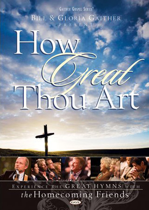 Gaither & Homecoming Friends: How Great Thou Art