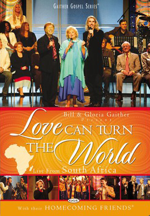 Gaither & Homecoming Friends: Love Can Turn The World