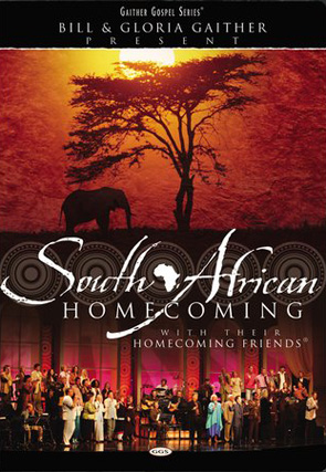 Gaither & Homecoming Friends: South African Homecoming