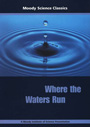 Moody Science Classics: Where the Waters Run - DVD