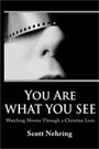 You Are What You See: Watching Christian Movies Through a Christian Lens - Book